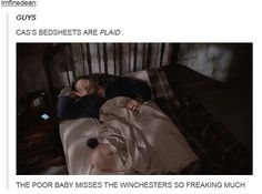 ''Cas's bedsheets are plaid... The poor baby misses the Winchesters so freaking much!!'' Aaaaawww!! / Supernatural