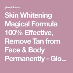Skin Whitening Magical Formula 100% Effective, Remove Tan from Face & Body Permanently - Glowpink
