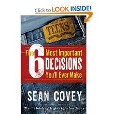 The 6 Most Important Decisions You'll Ever Make: A Guide for Teens [Paperback], (teen success guides, good advice, teen, young adults, goals, success shortcuts, character, mental health, parenting, school)