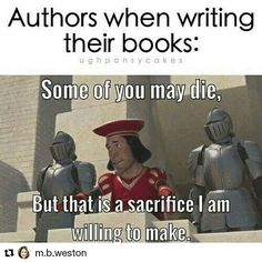 That character displeases me. Seize him! ----- #Repost @m.b.weston with @repostapp ・・・ This is sooo me! I never know which of my characters are going to die... #authorsofinstagram #writers #writing