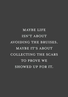 I've definitely collected my scars.