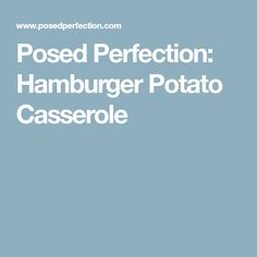Posed Perfection: Hamburger Potato Casserole