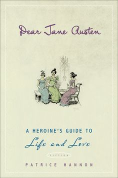 DEAR JANE AUSTEN by Patrice Hannon -- Advice delivered with sense and sensibility