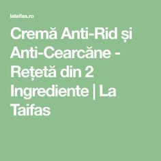 Cremă Anti-Rid și Anti-Cearcăne - Rețetă din 2 Ingrediente | La Taifas Good To Know, Beauty Hacks, Beauty Tips, Anti Aging, Rid, Facial, Health Fitness, Hair Beauty, Skin Care