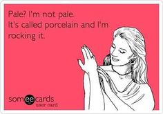 The words pale or pasty make you want to die a little. | 23 Things Only Pale People Will Understand