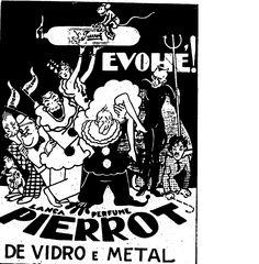 """""""Evohé! Lança Perfume Pierrot de vidro e metal"""". No anúncio aparecem os personagens O Gordo e o Magro, Carlitos e até o Mickey, sentado sobre o tubo de Pierrot. O desenhista deve ter criado sob o efeito do produto. 22 de fevereiro de 1936.  http://blogs.estadao.com.br/reclames-do-estadao/2012/02/16/lanca-perfume-pierrot/"""