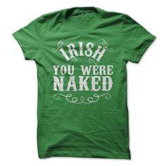 Irish You Were Naked T Shirts, Hoodies, Sweatshirts