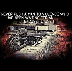 Never push a man to violence who has been waiting for an excuse to use it. Military Memes, Military Life, Army Life, Warrior Quotes, My Marine, Marine Corps, Special Forces, Great Quotes, Usmc