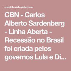 CBN - Carlos Alberto Sardenberg - Linha Aberta - Recessão no Brasil foi criada pelos governos Lula e Dilma