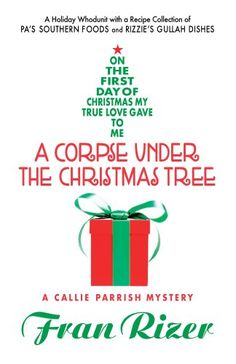 A Corpse Under The Christmas Tree (A Callie Parrish Mystery Book by [Rizer, Fran] Christmas Love, First Christmas, Christmas Holidays, Best Mysteries, Cozy Mysteries, Mystery Novels, My True Love, Recipe Collection, Call Me