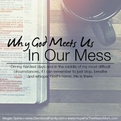 Why God Meets Us In Our Mess || Megan Spires || www.DevotionalFamily.com
