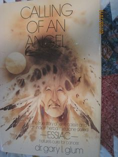 Calling of an Angel by Gary L. Glum (1988, Hardcover) ESSIAC The cure for Cancer