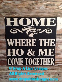HOME - Where The HO & ME Come Together Wood Sign 12x12    This is one of many saying available for my custom made signs! This wood sign measures