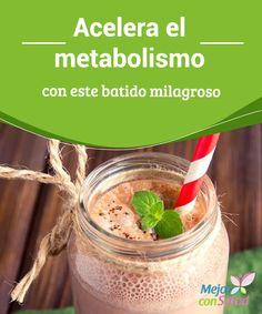 Acelera el metabolismo con este batido milagroso  Acelera el metabolismo de manera natural y consigue quemar muchas más calorías para facilitar una pérdida de peso equilibrada y sin efecto rebote.