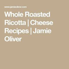 Whole Roasted Ricotta | Cheese Recipes | Jamie Oliver