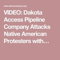 VIDEO: Dakota Access Pipeline Company Attacks Native American Protesters with…