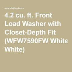 4.2 cu. ft. Front Load Washer with Closet-Depth Fit (WFW7590FW White) |
