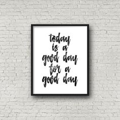 Today Is A Good Day For A Good Day Wall Art Art от PrintsDigital