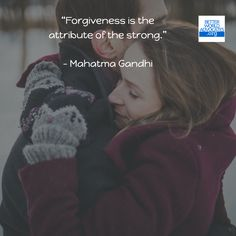 """""""Forgiveness is the attribute of the strong.""""   - Mahatma Gandhi"""