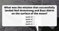 It happened in 1969, the first man to walk on the moon. It was a huge leap forward at the time and remains a vital part of American history. Do you know which Apollo mission it was