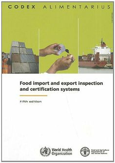 Food Import and Export Inspection and Certification Systems: FAO/WHO Codex Alimentarius Commission by Food and Agriculture Organization of the United Nations. $45.00. Publication: June 2012. Edition - 5. Publisher: FAO; 5 edition (June 2012)