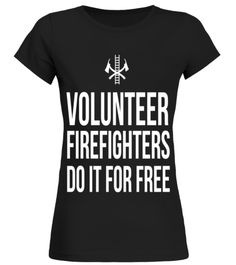 # Volunteer Firefighters Do it For Free T shirt birthday gift mug .  HOW TO ORDER:1. Select the style and color you want: 2. Click Reserve it now3. Select size and quantity4. Enter shipping and billing information5. Done! Simple as that!TIPS: Buy 2 or more to save shipping cost!This is printable if you purchase only one piece. so dont worry, you will get yours.Guaranteed safe and secure checkout via:Paypal | VISA | MASTERCARD
