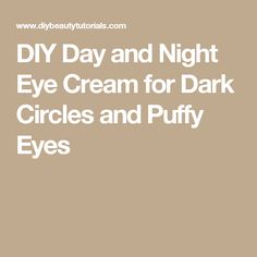 DIY Day and Night Eye Cream for Dark Circles and Puffy Eyes
