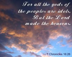 1 Chronicles 16:26 - the gods of the peoples are idols