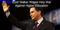 Wisconsin Governor Scott Walker is waging a holy war against higher education, and that war is being driven by the anti-intellectualism of conservative Christian extremists.