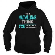 I Love Its a MACWILLIAMS Thing You Wouldnt Understand - Last Name, Surname T-Shirt T shirts