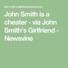 John Smith is a cheater - via John Smith's Girlfriend - Newsvine