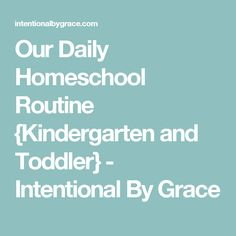 Our Daily Homeschool Routine {Kindergarten and Toddler} - Intentional By Grace