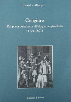 Congiure : dal poeta della botte all'eloquente giacobino (1701-1801 / Beatrice Alfonzetti - Roma : Bulzoni, cop. 2001