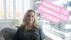 THINGS TO MINIMALISE TODAY - MINIMALIZE