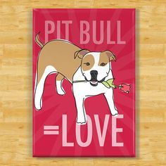 Pit Bull Dog Magnet    A happy tan and white Pit Bull dog holding a rose in its mouth along with the words: Pit Bull = Love.    • Pit Bull fridge