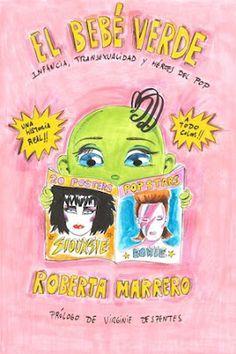 El bebé verde : infancia, transexualidad y héroes del pop / Roberta Marrero ; prólogo de Virginie Despentes. Barcelona : Lunwerg, 2016 [11-15] 160 p. ISBN 9788416489930 / 18,95 € / ES / BIO / Cultura popular / Iconos / Música / Novela gráfica / Testimonios / Transexualidad