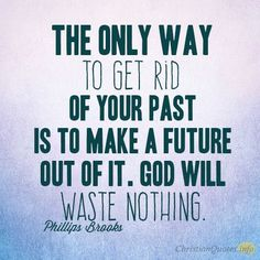 Daily Devotional - 4 Ways God Uses Your Past: Phillips Brooks #Christianquote