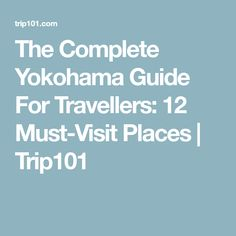 The Complete Yokohama Guide For Travellers: 12 Must-Visit Places | Trip101