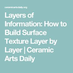 Layers of Information: How to Build Surface Texture Layer by Layer | Ceramic Arts Daily
