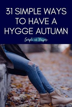 keeping things simple and mostly free. a list of 31 ways to hygge, could be a monthly challenge. #hygge #autumn