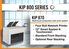 The KIP 870 workgroup and departmental print system is designed for high demand project requirements, with outstanding performance and reliability. High resolution color and black & white mixed set production with built-in cost efficiency reporting. Expand the compact front stacking design with versatile rear stacking or folding accessories that increase productivity. Touchscreen convenience offers advanced network cloud access, set printing and system management without a PC workstation.