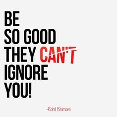Be so good,.they ignore you!