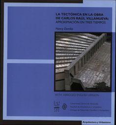La tectónica en la obra de Carlos Raúl Villanueva. Aproximación en tres tiempos. 2011
