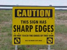 CAUTION: this sign has sharp edges...
