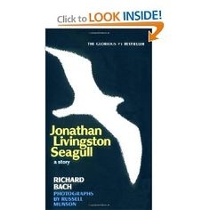 Jonathan Livingston Seagull   This book meant a lot to me at the time--I'm sure it still influences me on some level. I've read & enjoyed all of Richard Bach's books.