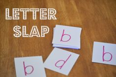 There's been a little confusion between little d and little b around our house.  So here's a fun game to help get them straight:  Letter Slap -- A Game for Discerning Letters