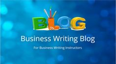 Business Writing Blog for Instructors