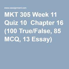 MKT 305 Week 11 Quiz 10  Chapter 16 (100 True/False, 85 MCQ, 13 Essay)