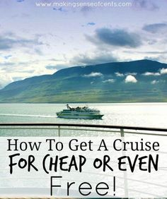 How To Get A Cruise For Cheap Or Even FREE! Going on a cruise doesn't have to break your vacation budget. There are many ways to go on a great cruise on a low budget and possibly even free.