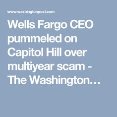Wells Fargo CEO pummeled on Capitol Hill over multiyear scam - The Washington…